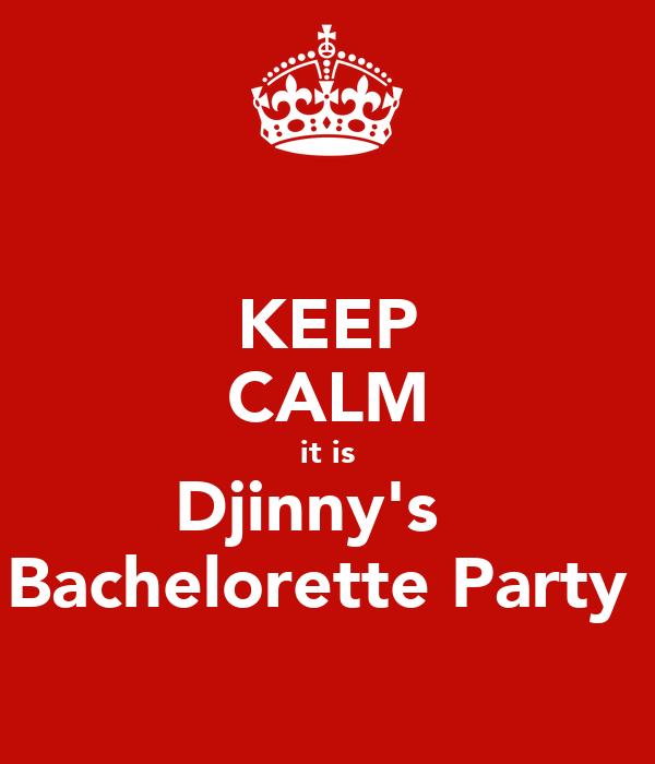 KEEP CALM it is Djinny's   Bachelorette Party