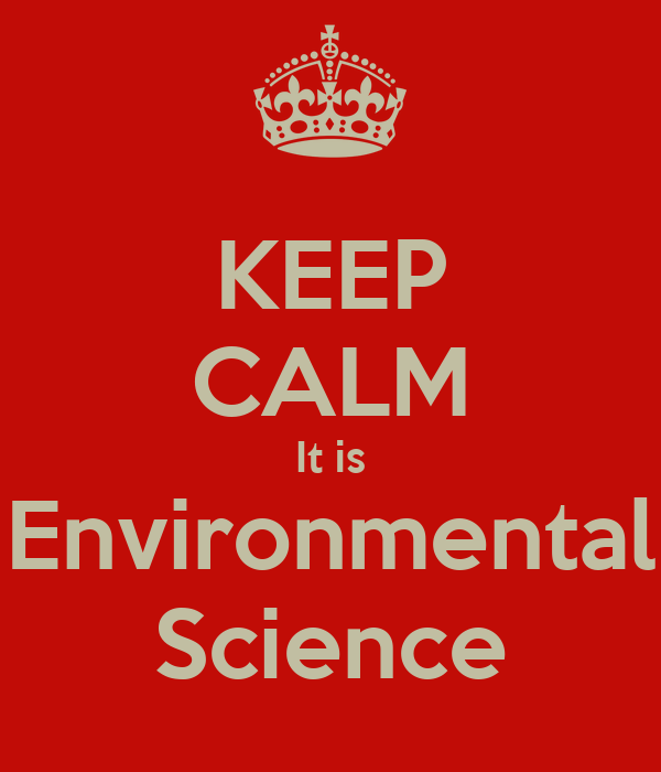 KEEP CALM It is Environmental Science