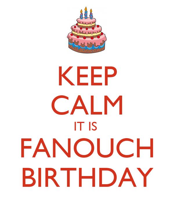 KEEP CALM IT IS  FANOUCH BIRTHDAY