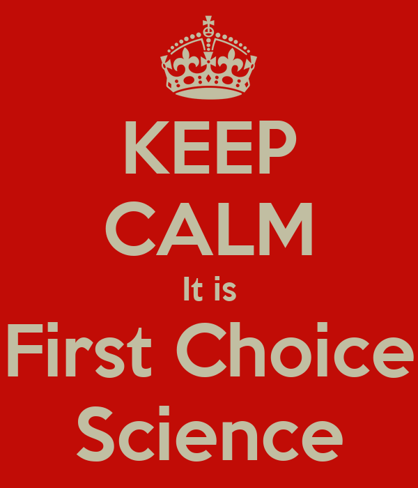 KEEP CALM It is First Choice Science