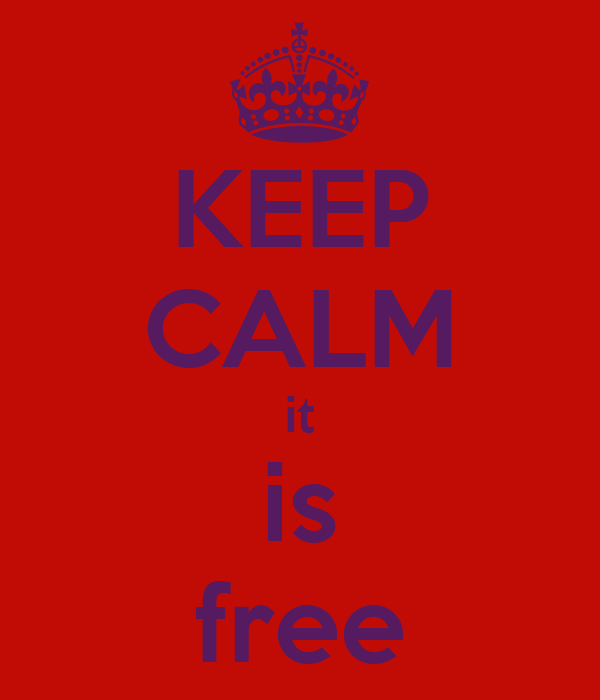 KEEP CALM it is free