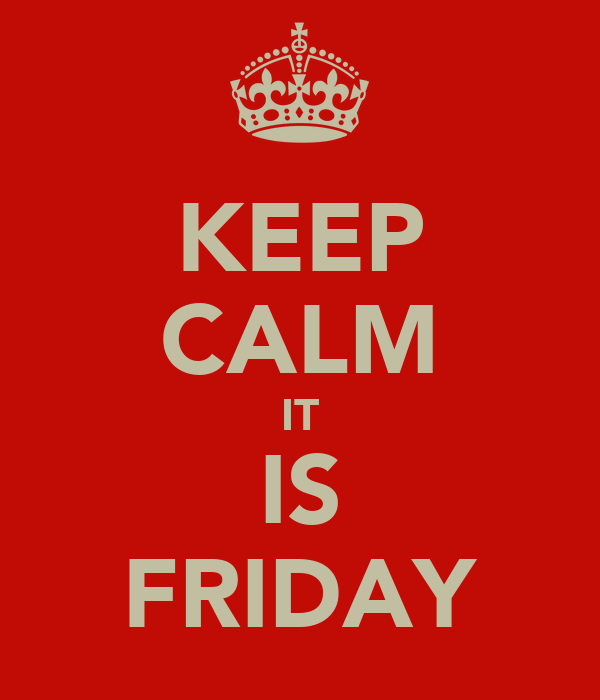KEEP CALM IT IS FRIDAY
