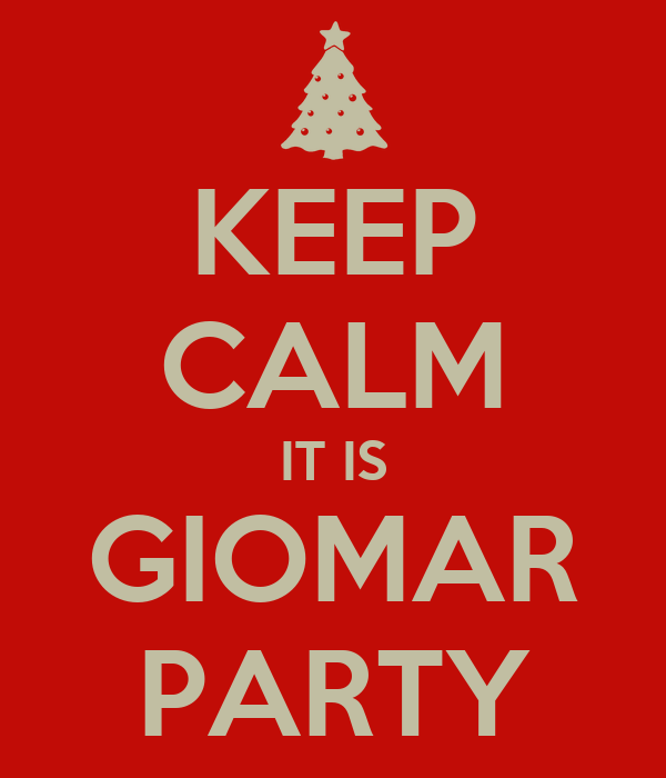 KEEP CALM IT IS GIOMAR PARTY
