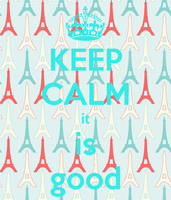 KEEP CALM it is good