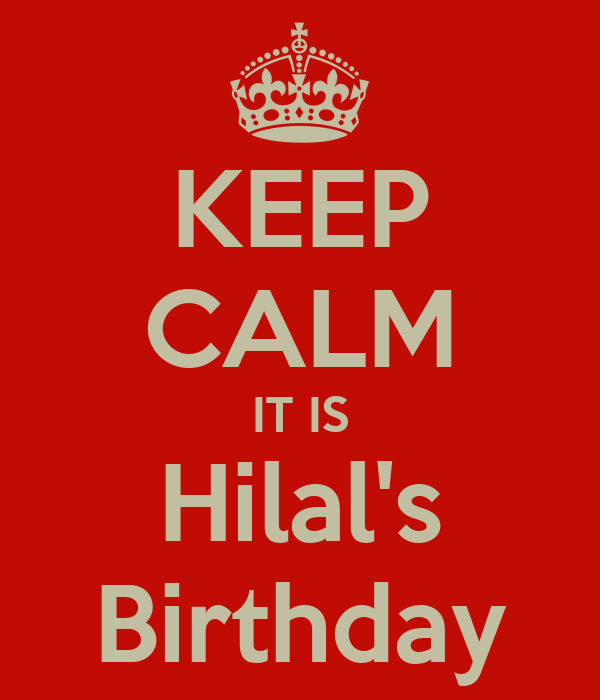 KEEP CALM IT IS Hilal's Birthday