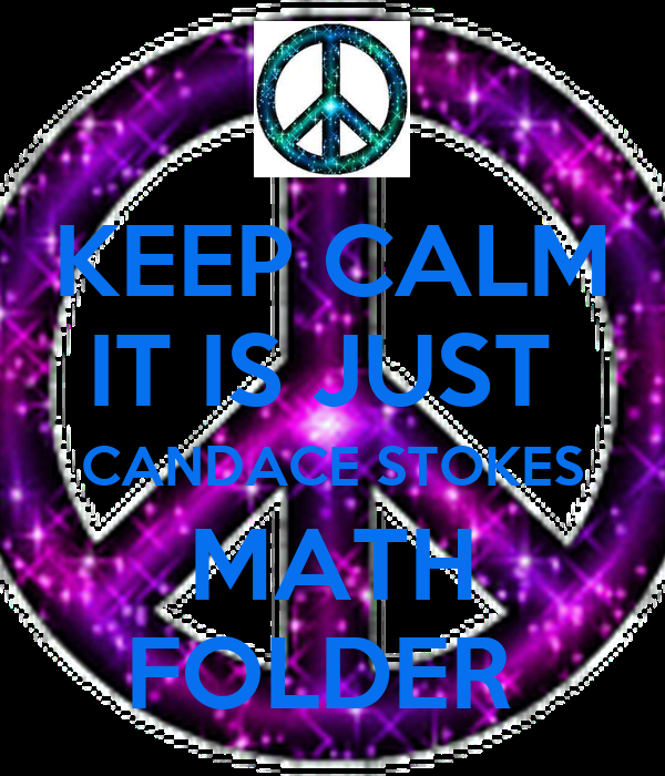 KEEP CALM IT IS JUST  CANDACE STOKES MATH FOLDER