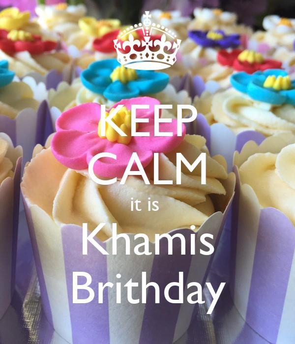 KEEP CALM it is  Khamis Brithday