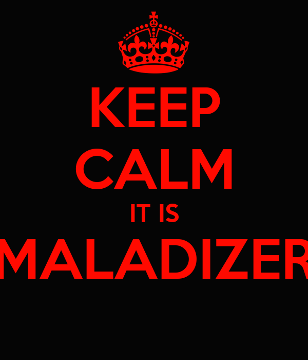 KEEP CALM IT IS MALADIZER