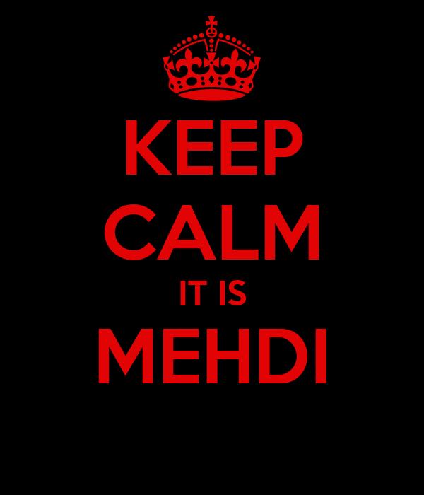 KEEP CALM IT IS MEHDI