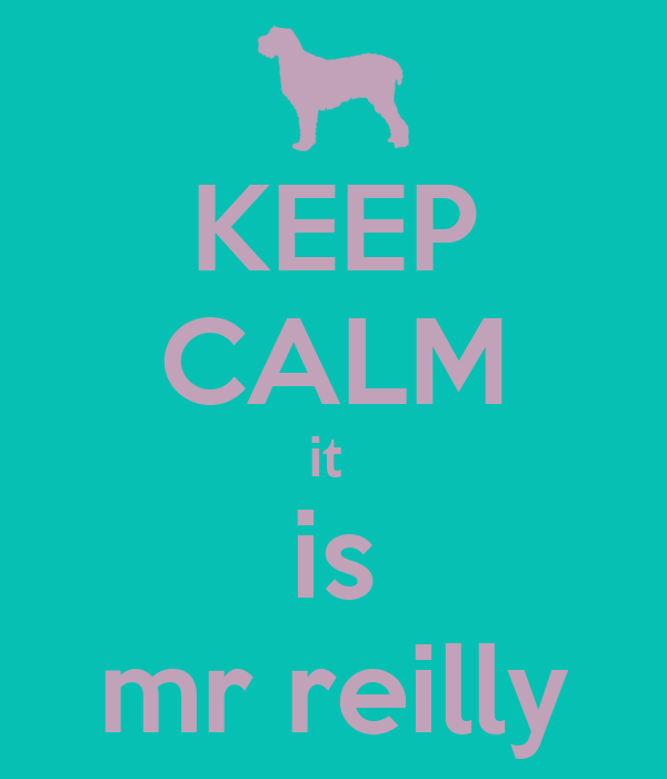 KEEP CALM it  is mr reilly