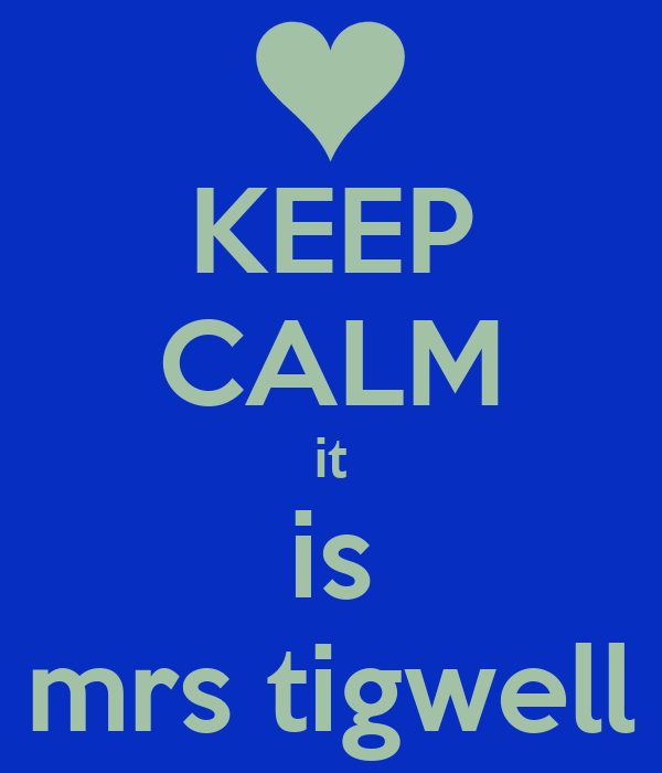 KEEP CALM it is mrs tigwell