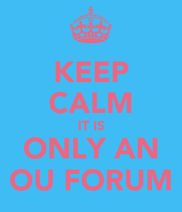 KEEP CALM IT IS ONLY AN OU FORUM