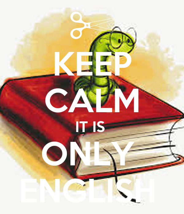 KEEP CALM IT IS  ONLY  ENGLISH