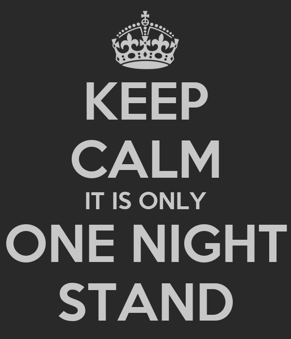KEEP CALM IT IS ONLY ONE NIGHT STAND