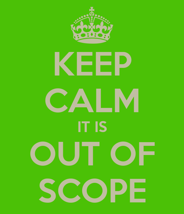 KEEP CALM IT IS OUT OF SCOPE