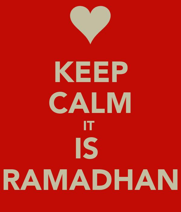 KEEP CALM IT  IS  RAMADHAN