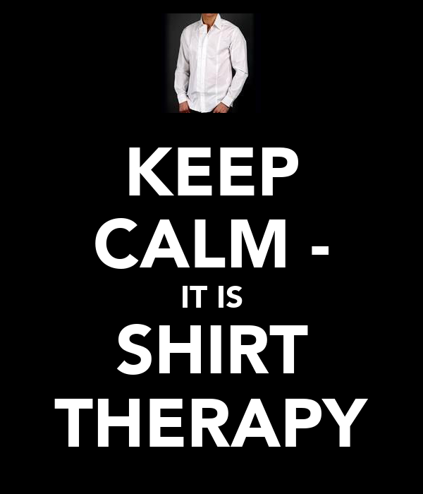 KEEP CALM - IT IS SHIRT THERAPY