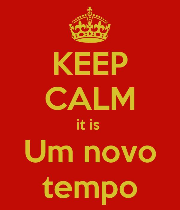KEEP CALM it is  Um novo tempo