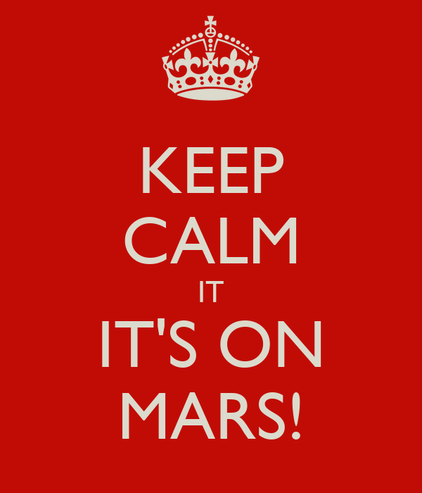 KEEP CALM IT IT'S ON MARS!