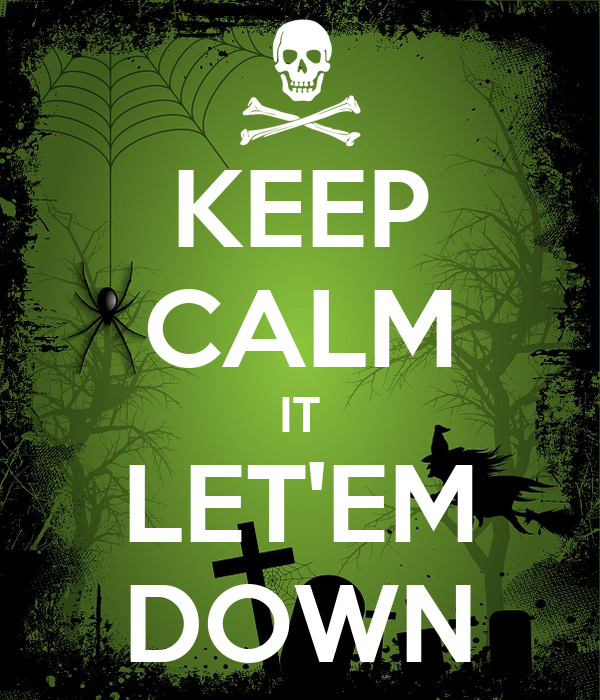KEEP CALM IT LET'EM DOWN