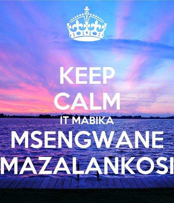 KEEP CALM IT MABIKA MSENGWANE MAZALANKOSI