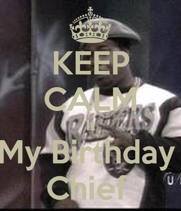 KEEP CALM It My Birthday  Chief