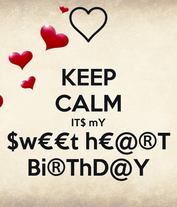 KEEP CALM IT$ mY $w€€t h€@®T Bi®ThD@Y