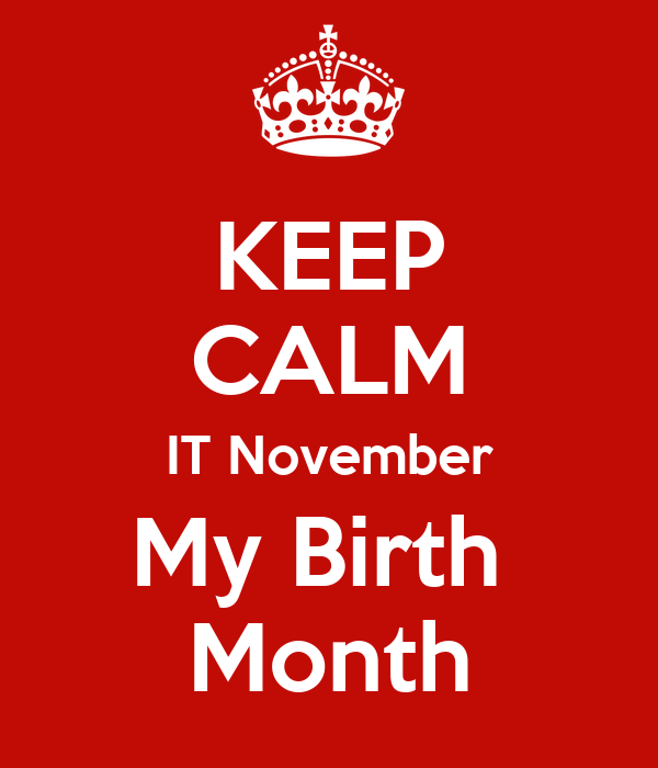 KEEP CALM IT November My Birth  Month
