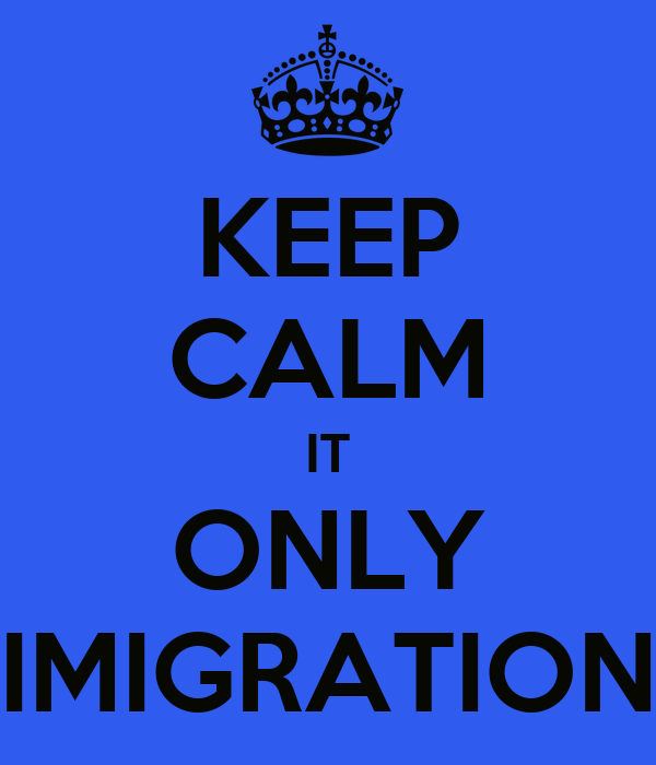 KEEP CALM IT ONLY IMIGRATION