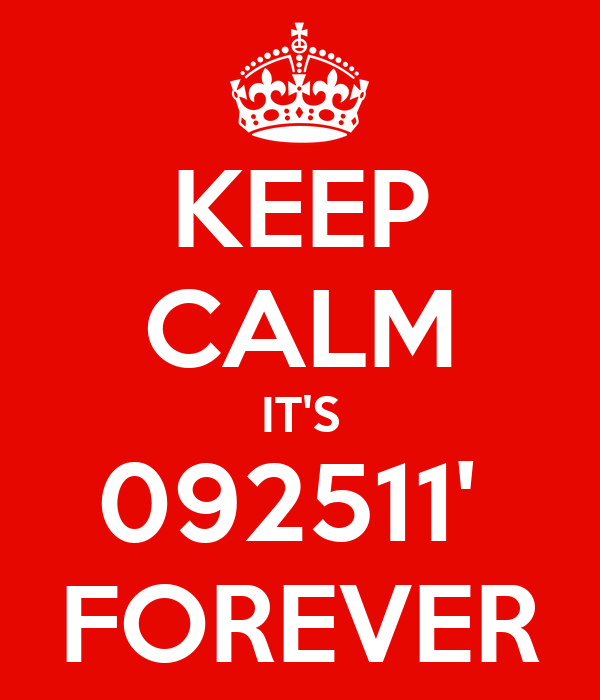 KEEP CALM IT'S 092511'  FOREVER