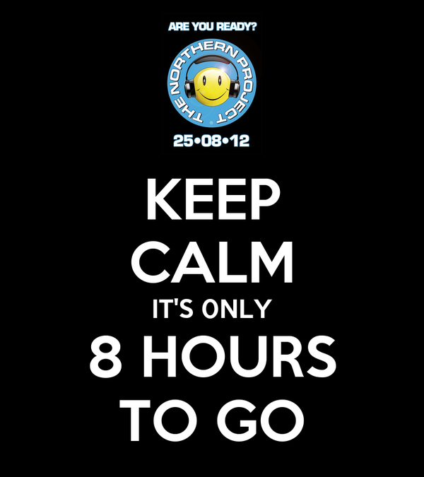 KEEP CALM IT'S 0NLY 8 HOURS TO GO