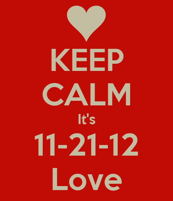 KEEP CALM It's 11-21-12 Love