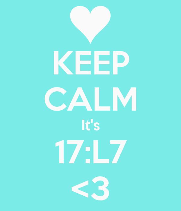 KEEP CALM It's 17:L7 <3