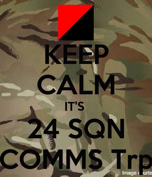KEEP CALM IT'S  24 SQN COMMS Trp