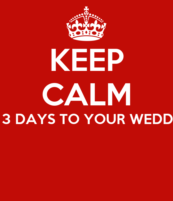 KEEP CALM IT'S 3 DAYS TO YOUR WEDDING