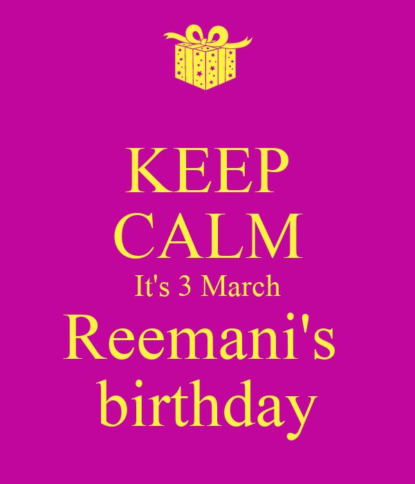 KEEP CALM It's 3 March Reemani's  birthday