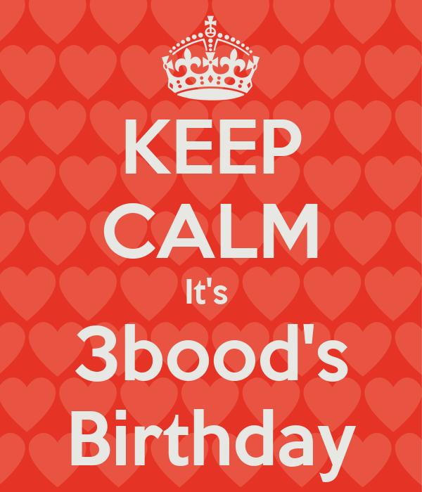 KEEP CALM It's  3bood's  Birthday