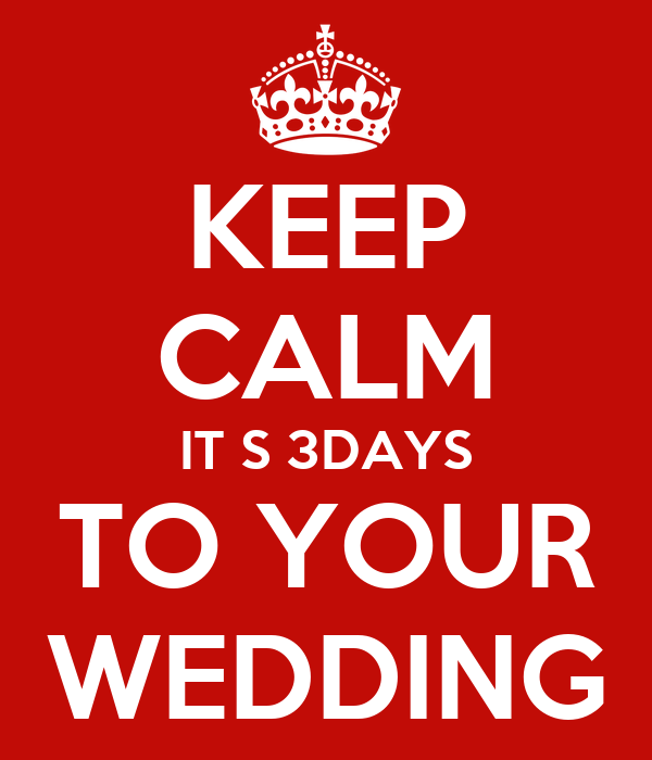 KEEP CALM IT S 3DAYS TO YOUR WEDDING