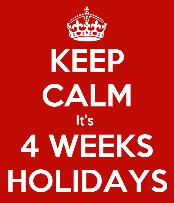 KEEP CALM It's  4 WEEKS HOLIDAYS