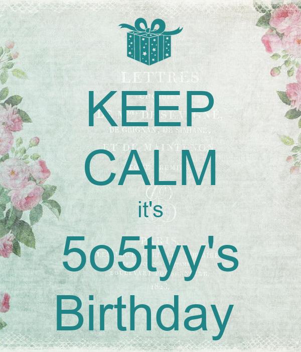 KEEP CALM it's 5o5tyy's Birthday