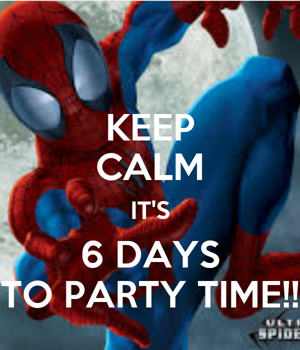 KEEP CALM IT'S 6 DAYS TO PARTY TIME!!