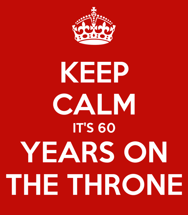 KEEP CALM IT'S 60 YEARS ON THE THRONE