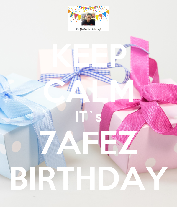 KEEP CALM IT`s 7AFEZ BIRTHDAY