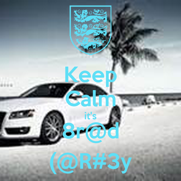 Keep Calm it's 8r@d (@R#3y