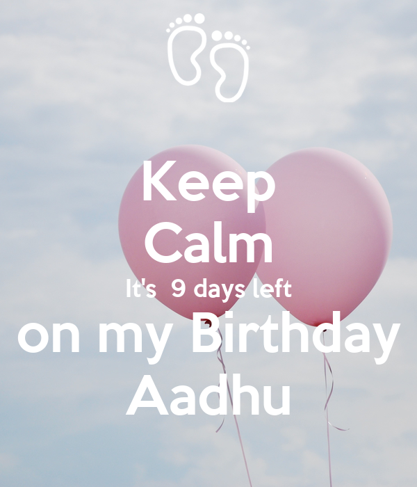 Keep Calm It's  9 days left on my Birthday Aadhu