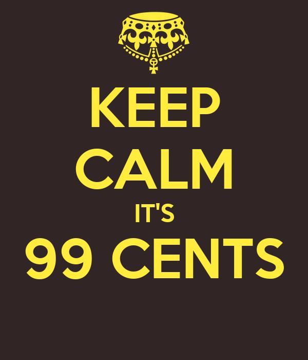 KEEP CALM IT'S 99 CENTS