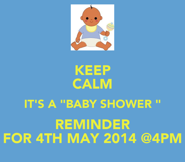 """May The Fourth Be With You Baby Shower: KEEP CALM IT'S A """"BABY SHOWER """" REMINDER FOR 4TH MAY 2014"""