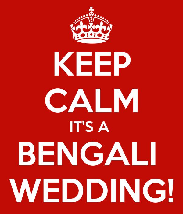 KEEP CALM IT'S A  BENGALI  WEDDING!