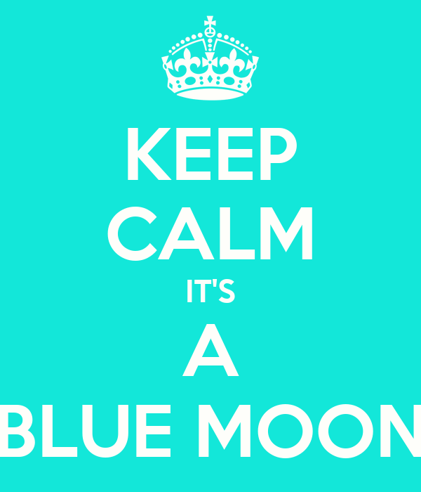 KEEP CALM IT'S A BLUE MOON