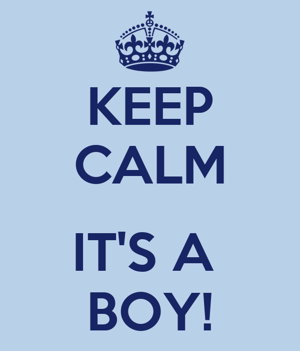 KEEP CALM  IT'S A  BOY!